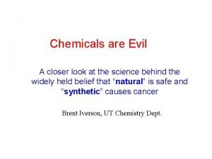 Chemicals are Evil A closer look at the