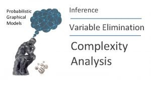 Probabilistic Graphical Models Inference Variable Elimination Complexity Analysis