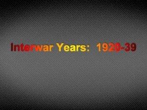 Interwar Years 1920 39 Interwar Years America America