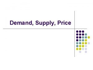 Demand Supply Price DEMAND Demand l l l