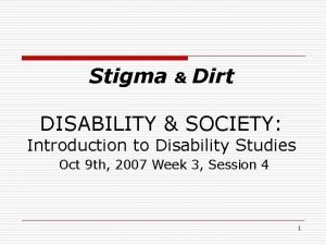 Stigma Dirt DISABILITY SOCIETY Introduction to Disability Studies