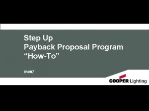 Step Up Payback Proposal Program HowTo 9407 Step