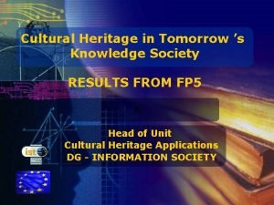 Cultural Heritage in Tomorrow s Knowledge Society RESULTS