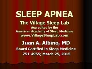 SLEEP APNEA The Village Sleep Lab Accredited by