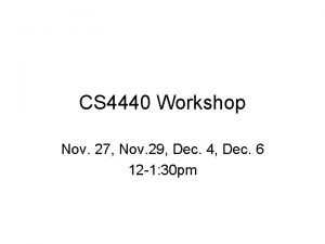 CS 4440 Workshop Nov 27 Nov 29 Dec