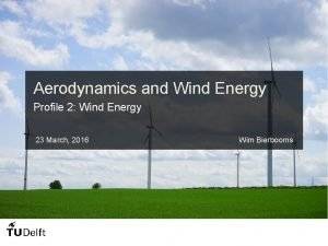 Aerodynamics and Wind Energy Profile 2 Wind Energy