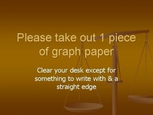 Please take out 1 piece of graph paper