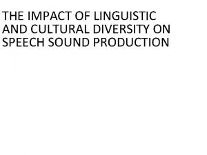 THE IMPACT OF LINGUISTIC AND CULTURAL DIVERSITY ON