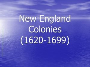 New England Colonies 1620 1699 The New England