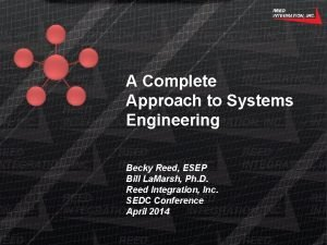 A Complete Approach to Systems Engineering Becky Reed