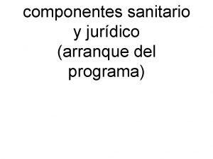 componentes sanitario y jurdico arranque del programa Marco