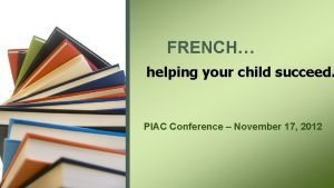 FRENCH helping your child succeed PIAC Conference November
