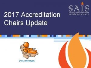 2017 Accreditation Chairs Update relax and enjoy You