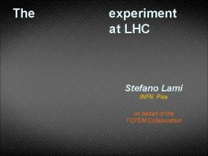 The experiment at LHC Stefano Lami INFN Pisa