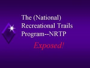 The National Recreational Trails ProgramNRTP Exposed NRTP A