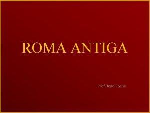 ROMA ANTIGA Prof Joo Rocha LINHA DO TEMPO
