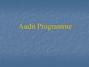 Audit Programme Audit Assertions As part of the