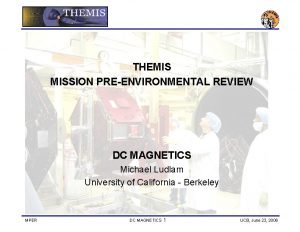 THEMIS MISSION PREENVIRONMENTAL REVIEW DC MAGNETICS Michael Ludlam