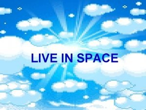 LIVE IN SPACE What does it mean living