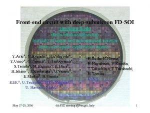 Frontend circuit with deepsubmicron FDSOI Hirokazu Ikeda ikeda