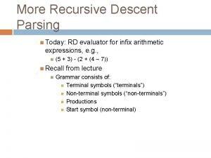More Recursive Descent Parsing Today RD evaluator for