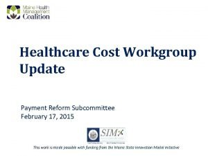 Healthcare Cost Workgroup Update Payment Reform Subcommittee February