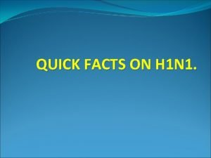 QUICK FACTS ON H 1 N 1 What