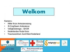 Welkom Namens Witte Kruis Ambulancezorg St Zorg Saam