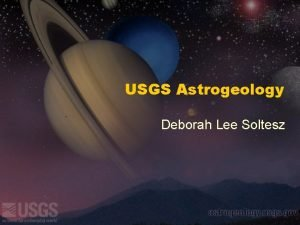 USGS Astrogeology Deborah Lee Soltesz Astrogeology USGS Flagstaff