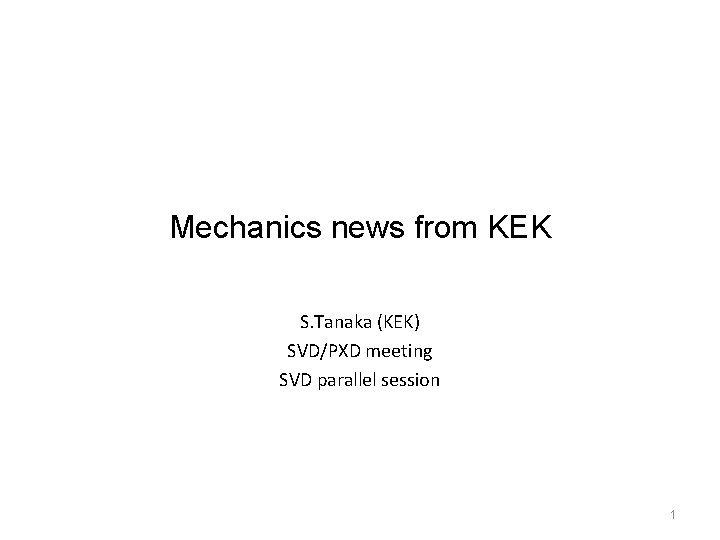 Mechanics news from KEK S Tanaka KEK SVDPXD