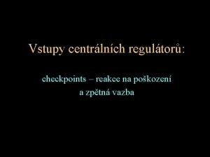 Vstupy centrlnch regultor checkpoints reakce na pokozen a