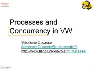 Processes and Concurrency in VW Stphane Ducasse Stephane