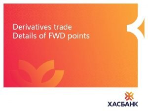 Derivatives trade Details of FWD points Bullet points