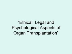 Ethical Legal and Psychological Aspects of Organ Transplantation