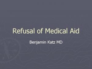 Refusal of Medical Aid Benjamin Katz MD Overview