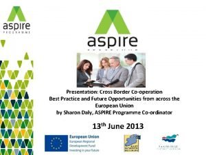 Presentation Cross Border Cooperation Best Practice and Future