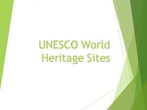 UNESCO World Heritage Sites UNESCO Stands for United
