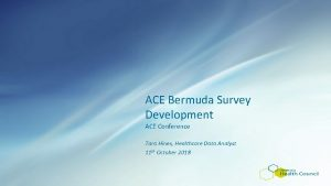 ACE Bermuda Survey Development ACE Conference Tara Hines