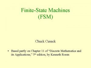 FiniteState Machines FSM Chuck Cusack Based partly on