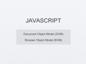 JAVASCRIPT Document Object Model DOM Browser Object Model