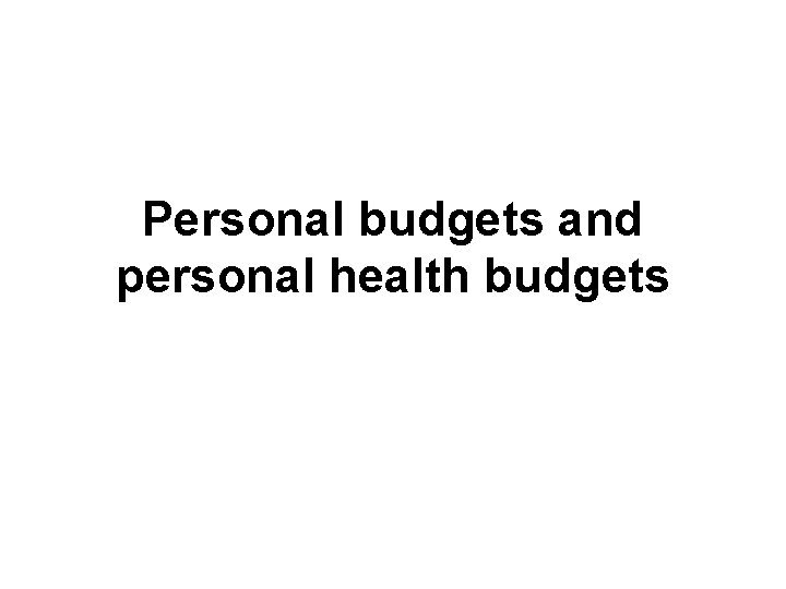 Personal budgets and personal health budgets What is
