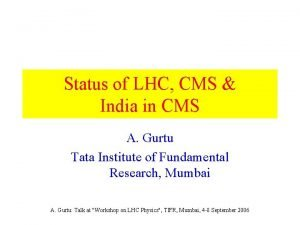 Status of LHC CMS India in CMS A