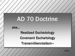 AD 70 Doctrine aka Realized Eschatology Covenant Eschatology