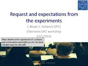 Request and expectations from the experiments J Boyd