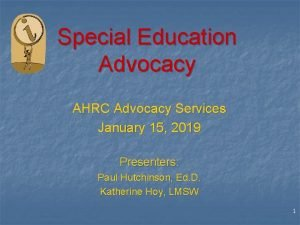 Special Education Advocacy AHRC Advocacy Services January 15