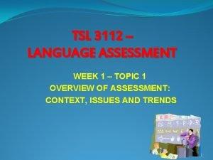TSL 3112 LANGUAGE ASSESSMENT WEEK 1 TOPIC 1