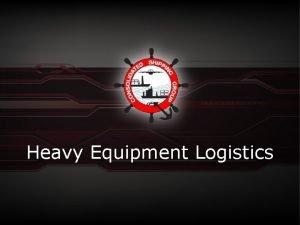 Heavy Equipment Logistics Introduction to CSS Heavy Equipment