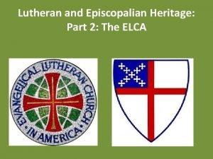Lutheran and Episcopalian Heritage Part 2 The ELCA