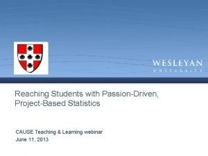 Reaching Students with PassionDriven ProjectBased Statistics CAUSE Teaching