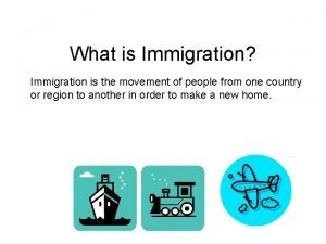 What is Immigration Immigration is the movement of